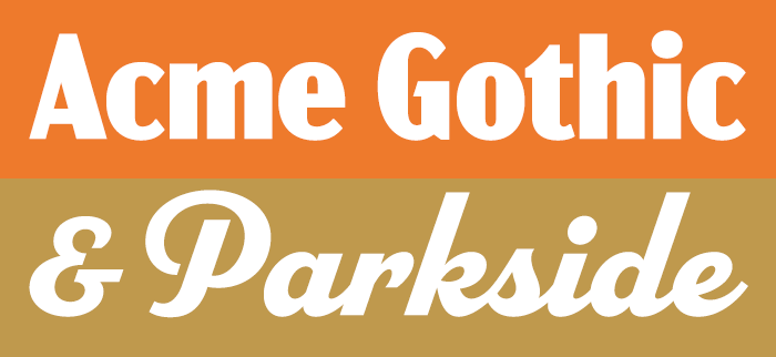 Introducing Acme Gothic and Parkside